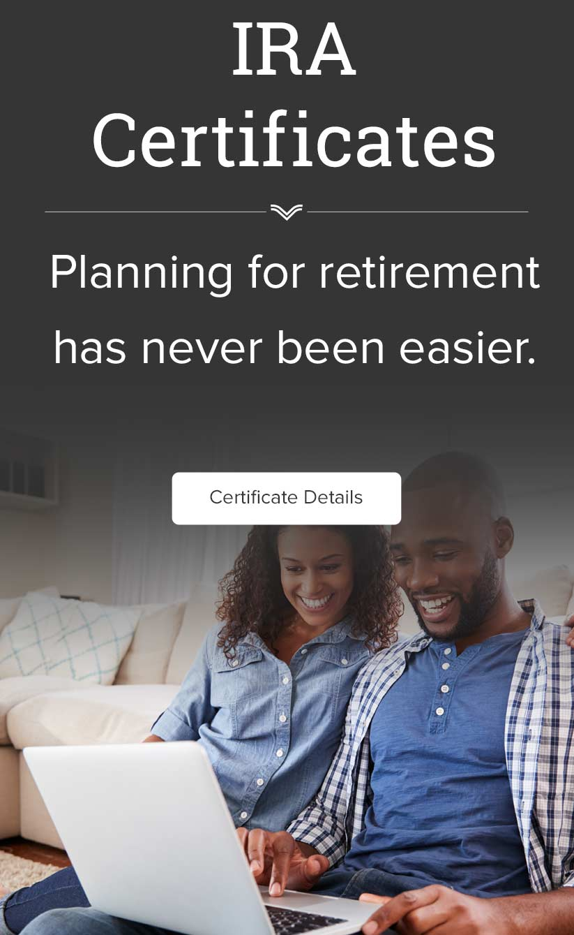 IRA Certificates Planning for retirement has never been easier. Certificate Details
