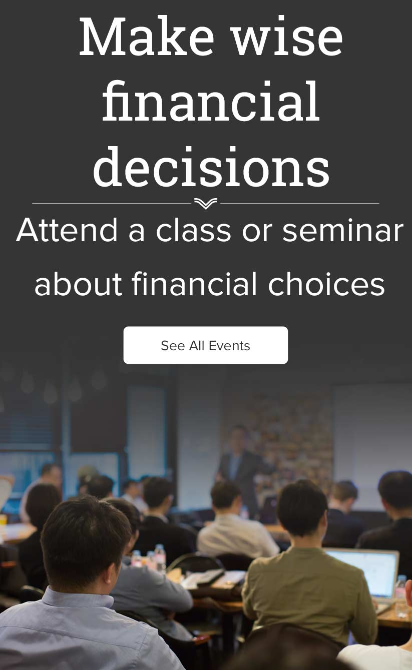 Make wise financial decisions. Attend a class or seminar about financial choices. See All Events